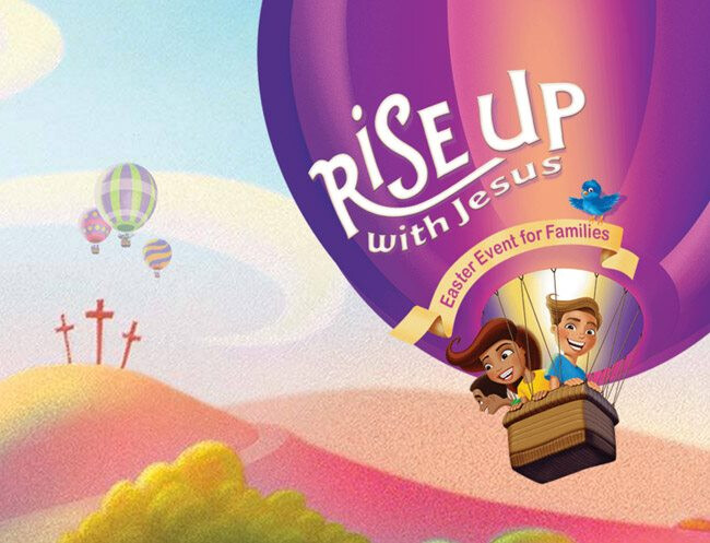 Rise Up With Jesus Easter Celebration!